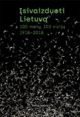 Įsivaizduoti Lietuvą. 100 metų, 100 vizijų. 1918–2018 paveikslėlis